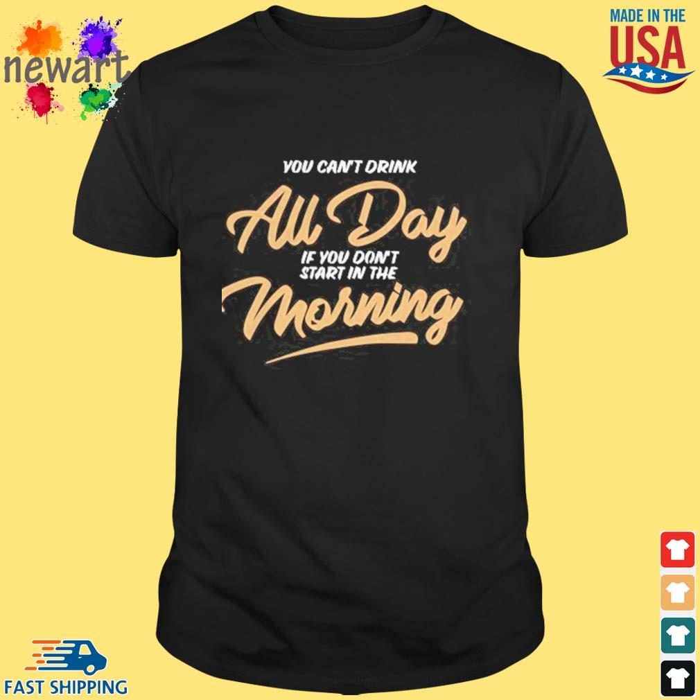 Can_t Drink All Day Barstool Shirt