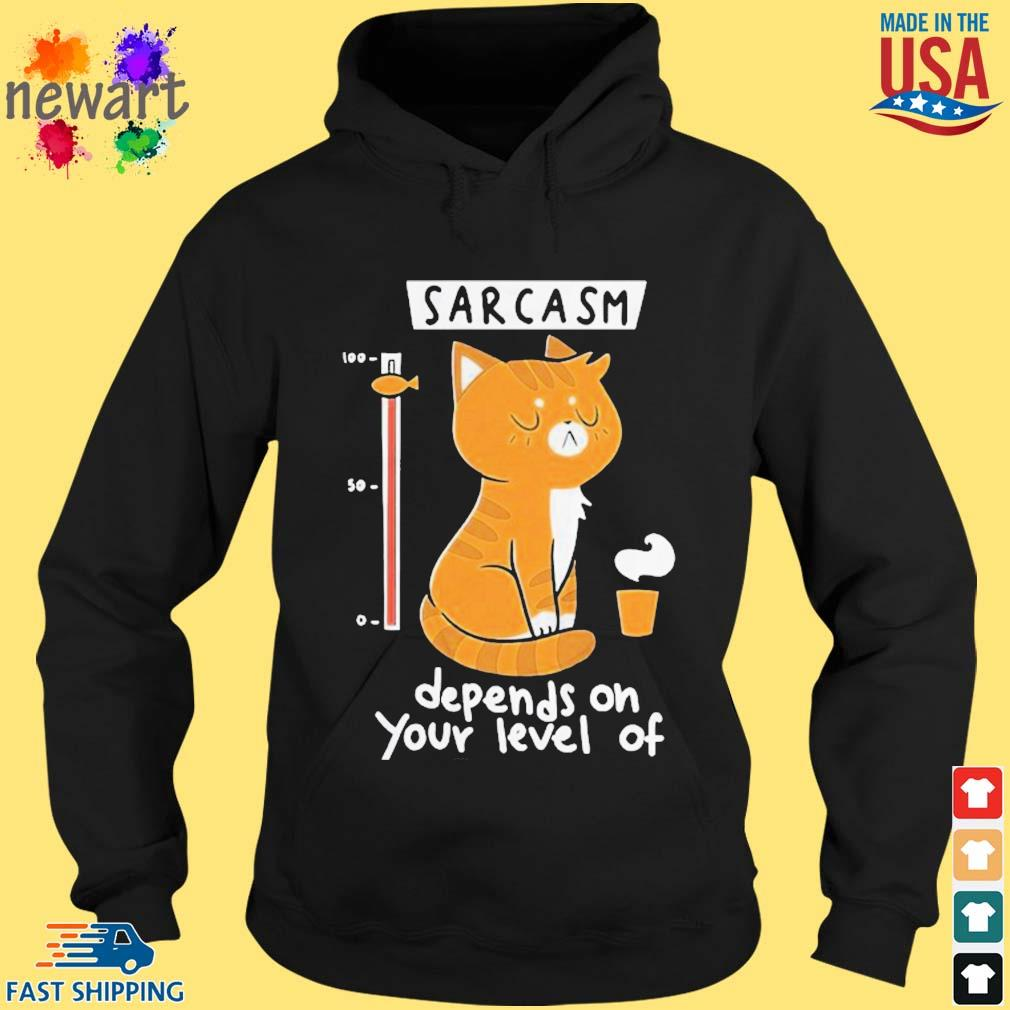 Cat sarcasm depends on your level of s hoodie den