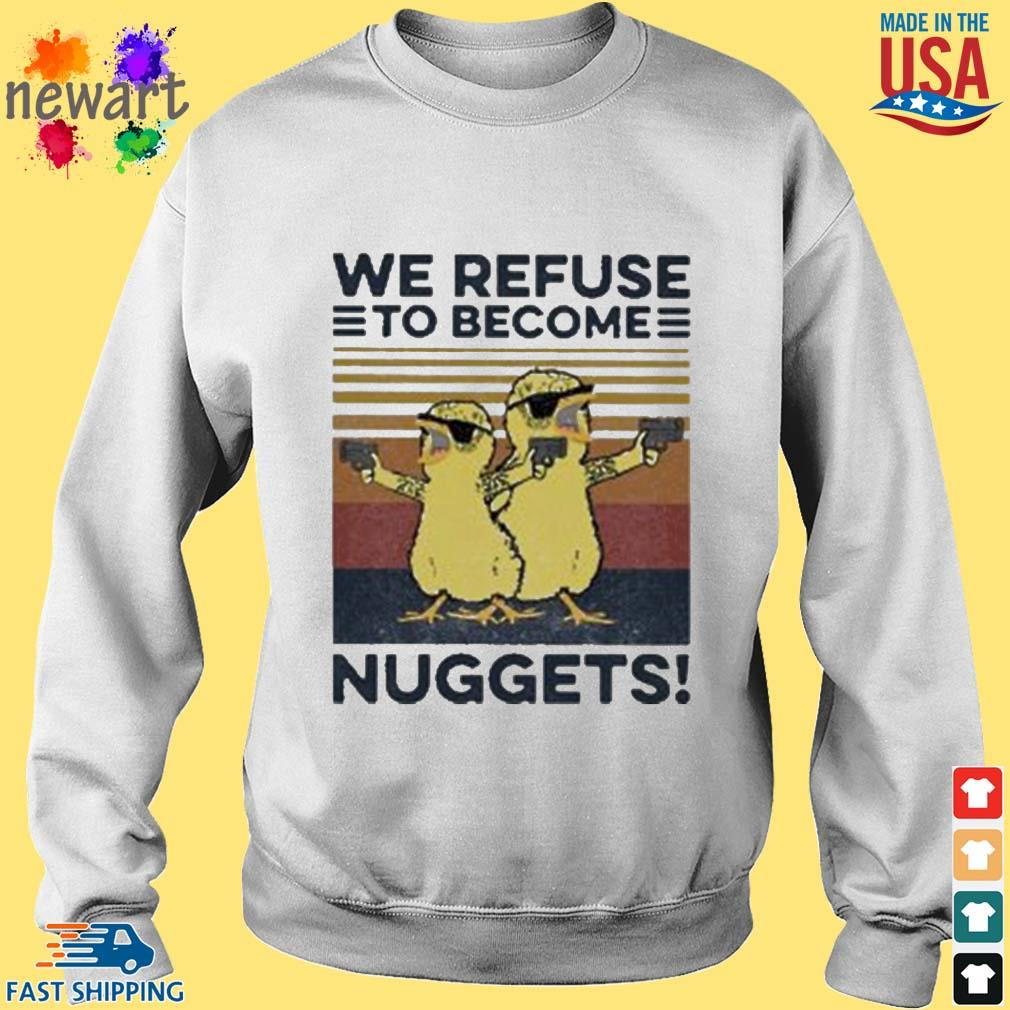 We refuse to become nuggets vintage s Sweater trang