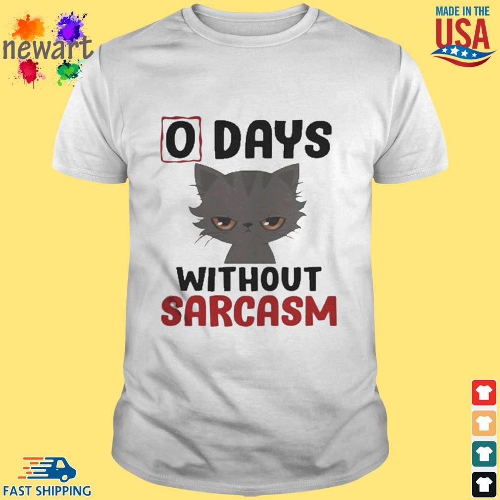 0 days without sarcasm funny shirt
