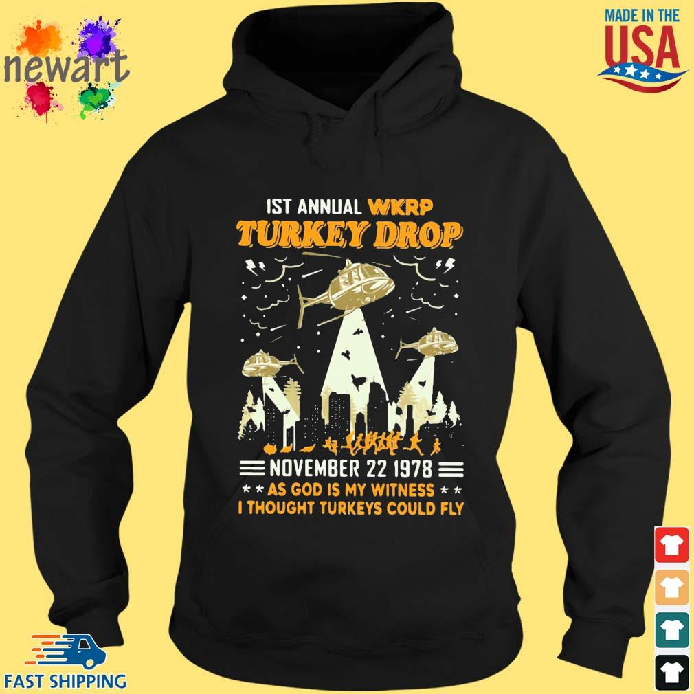 1st Annual Wkrp Turkey Drop November 22 1978 As God Is My Witness I Thought Turkeys Could Fly Shirt hoodie den