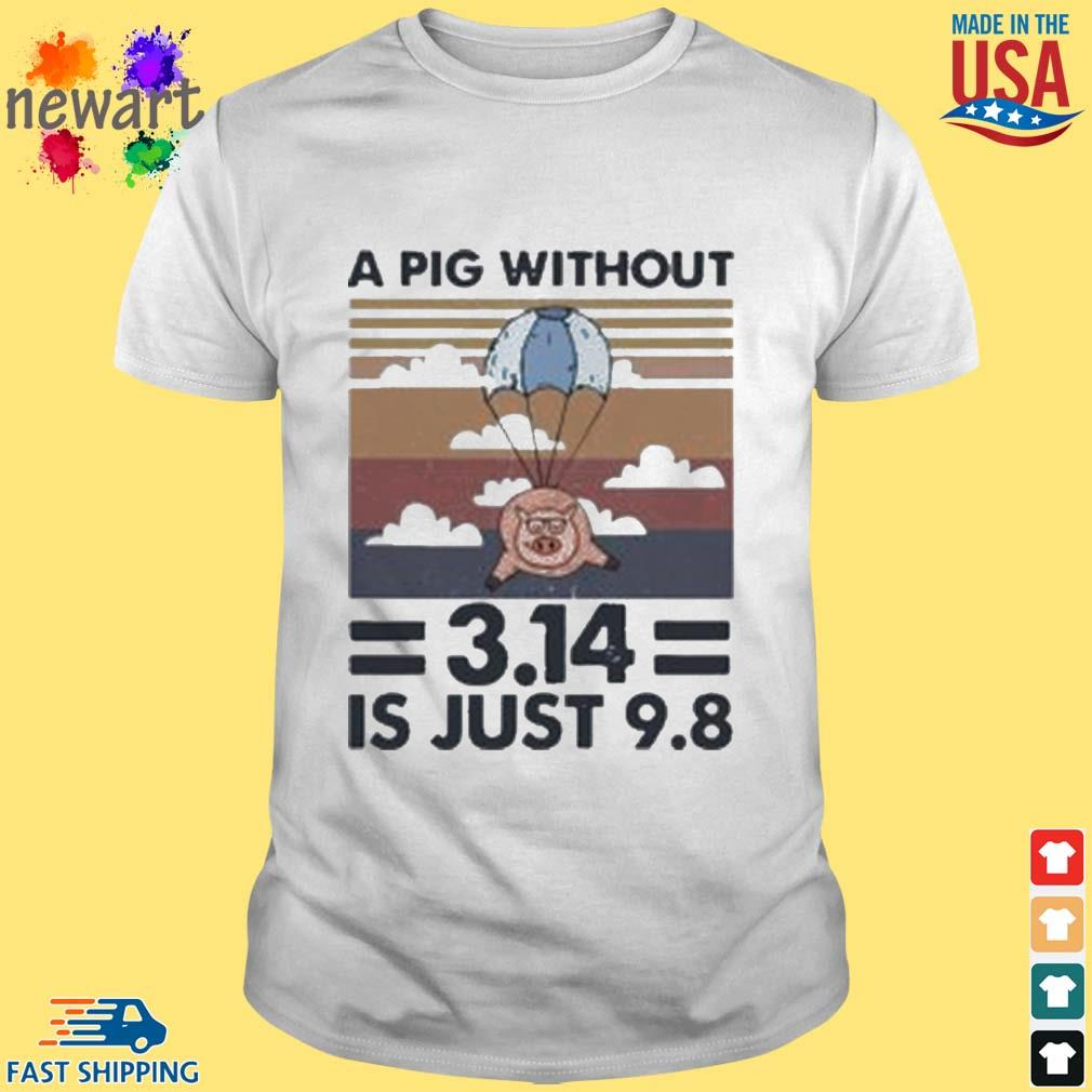 A Pig Without 314 Is Just 98 Vintage Shirt