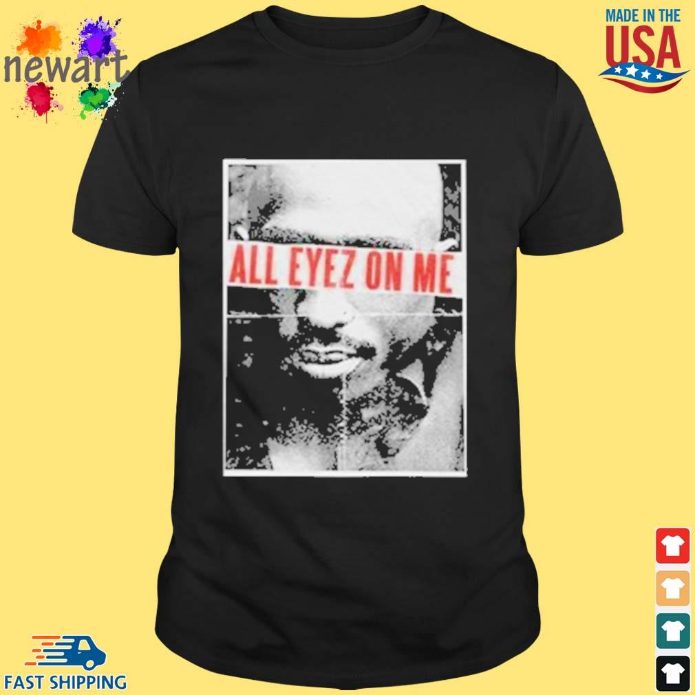 All eyez on me official shirt