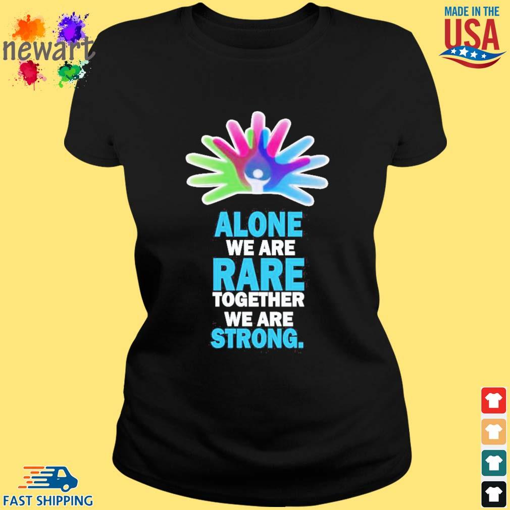 Alone We Are Rare Together We Are Strong Shirt ladies den