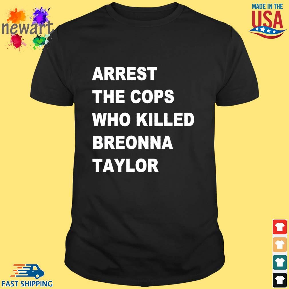 Arrest the cops who killed breonna shirt