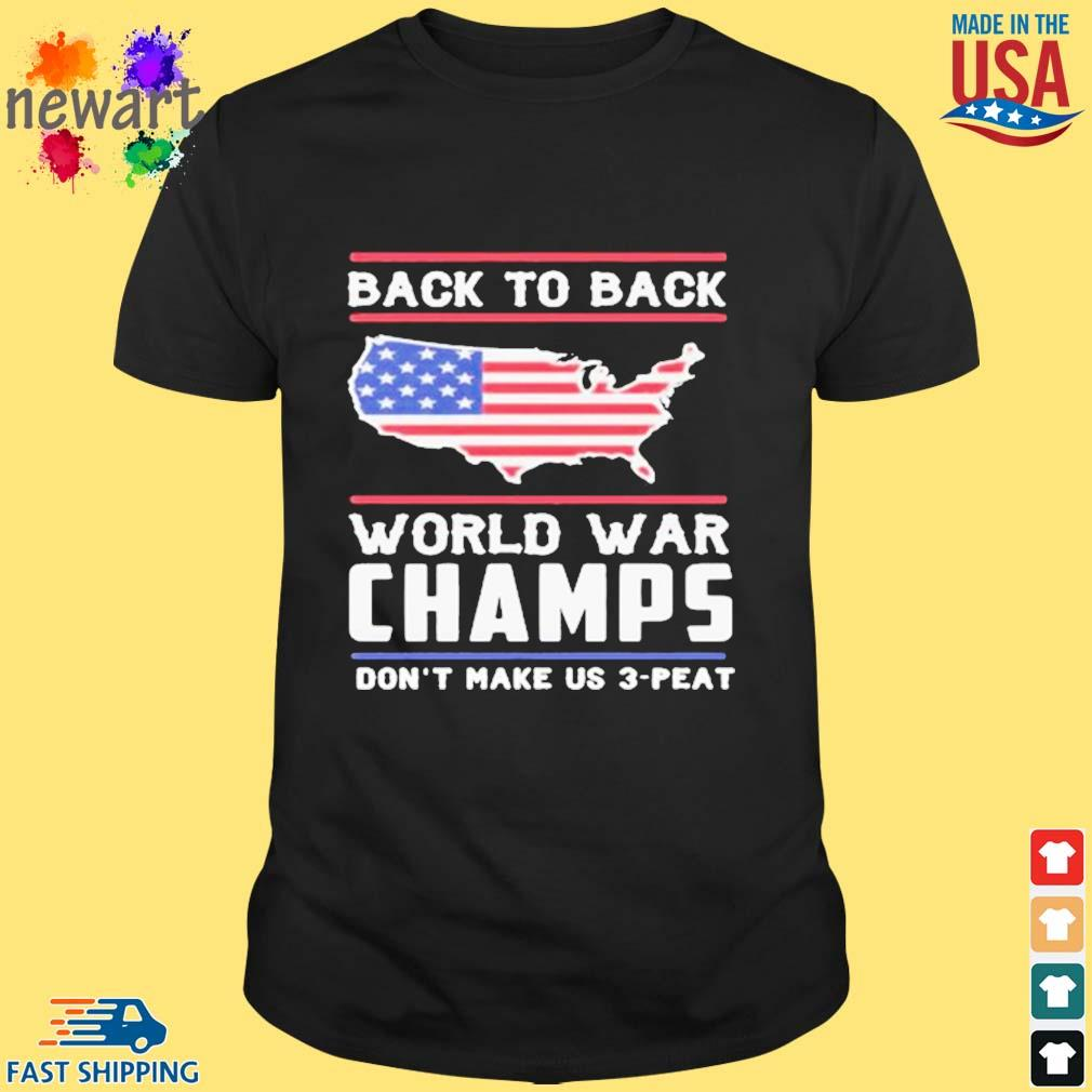 Back To Back To Back World War Champs Don't Make Us 3-peat American Flag Shirt