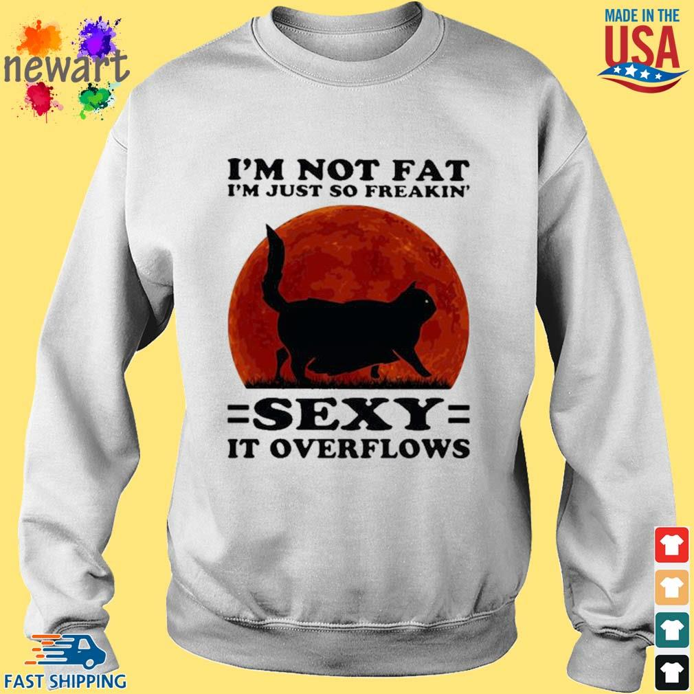 Black Cat I'm Not Fat I'm Just So Freakin' Sexy It Overflows Sunset Shirt Sweater trang