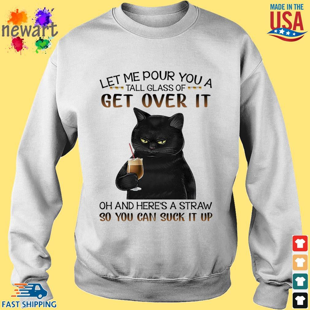 Black cat let me pour you a tall glass of get over it oh and here's a straw so you can suck it up s Sweater trang