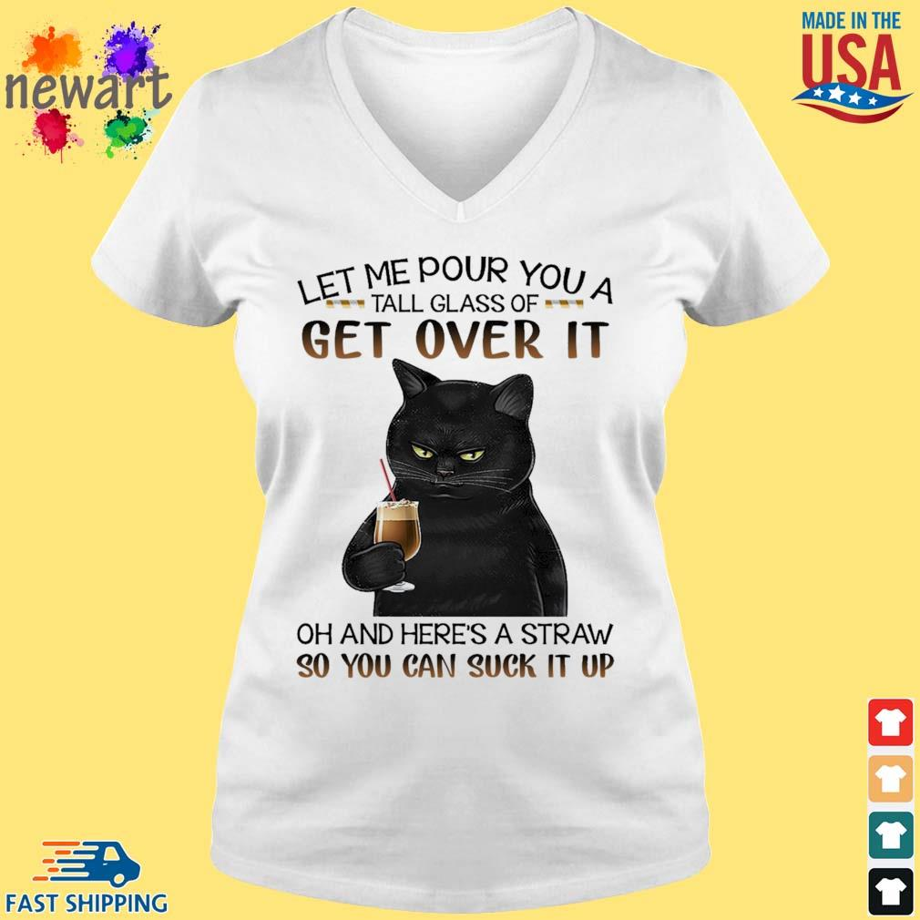 Black cat let me pour you a tall glass of get over it oh and here's a straw so you can suck it up s vneck trang