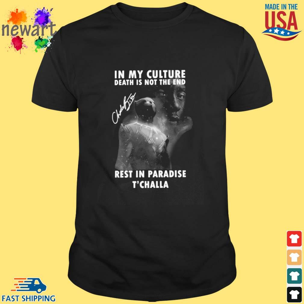 Black Panther Chadwick Boseman in My culture death is not the end rest in paradise T'challa signature shirt