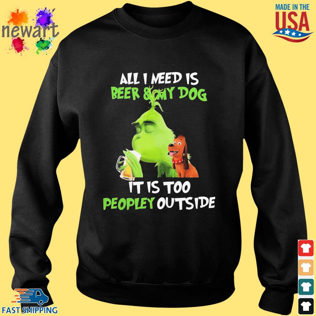 Grinch all i need is beer and my dog it i too peopley outside s Sweater den