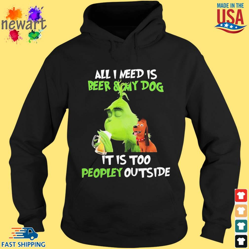 Grinch all i need is beer and my dog it i too peopley outside s hoodie den