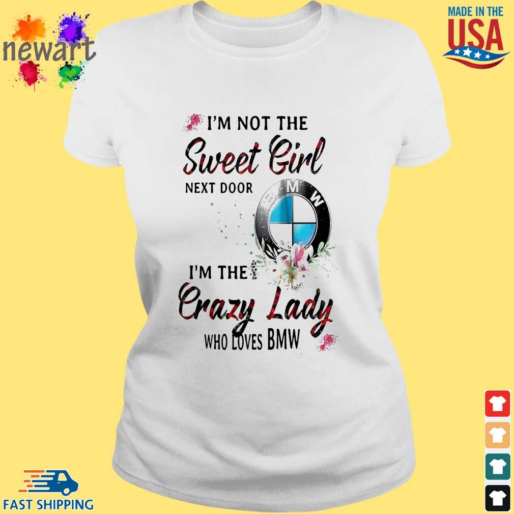I'm not the sweet girl next door i'm the crazy lady who loves BMW s ladies trang