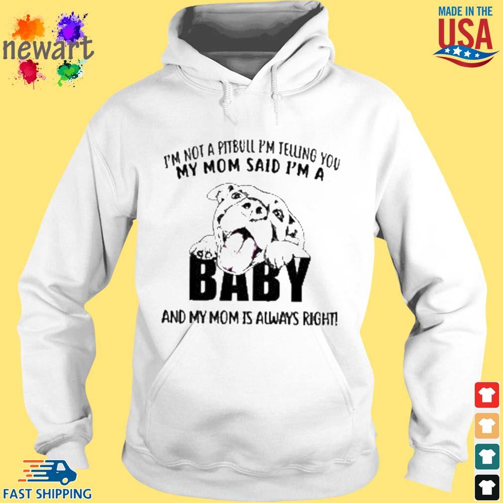 'm not a pitbull i'm telling you my mom said i'm a baby and my mom is always right s hoodie trang