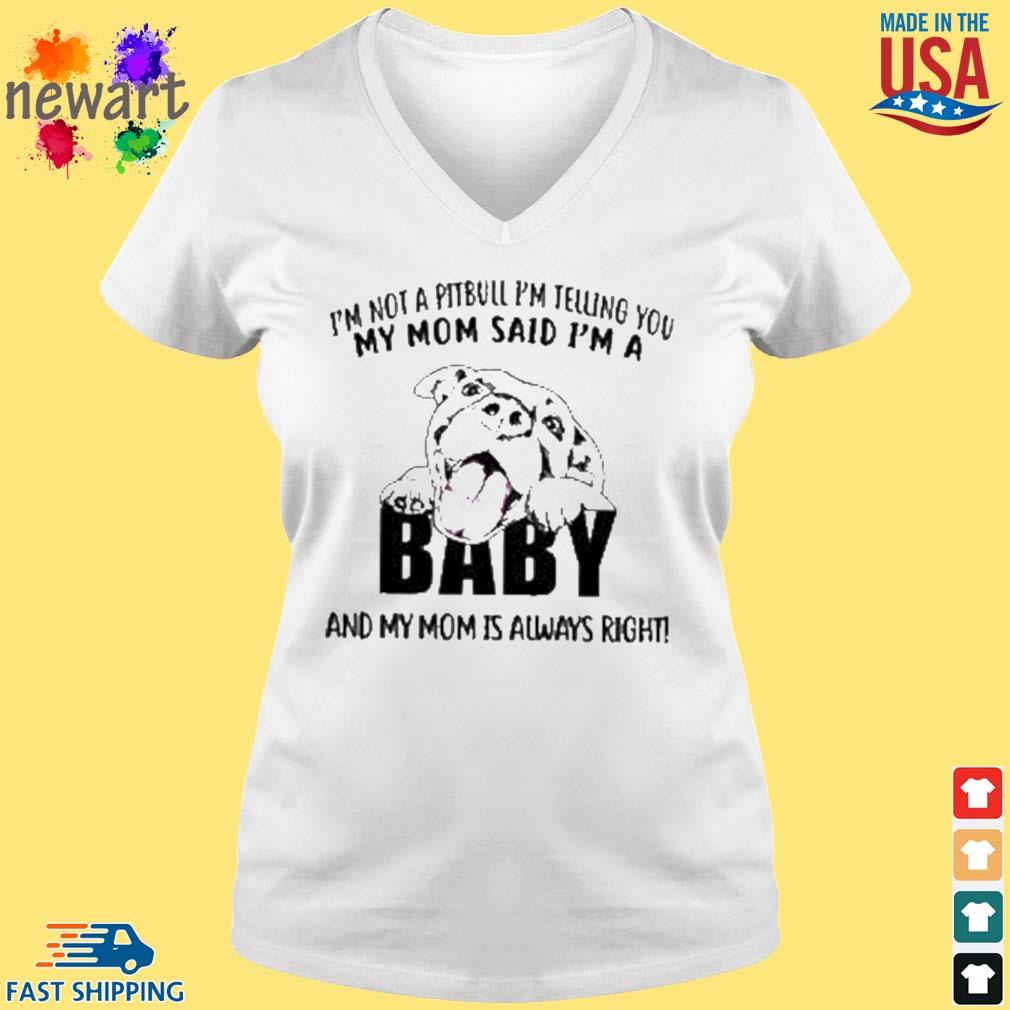 'm not a pitbull i'm telling you my mom said i'm a baby and my mom is always right s vneck trang