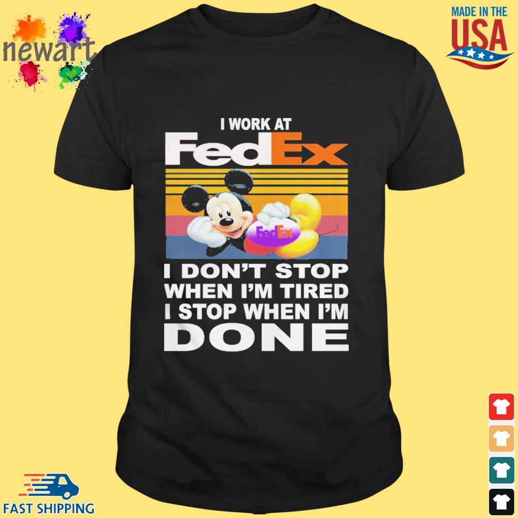 Mickey mouse i work at fedex i don't stop when i'm tired i stop when i'm done vintage shirt
