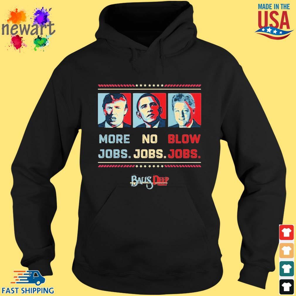 Trump More Jobs Obama No Jobs Bill Clinton Blow Jobs s hoodie den