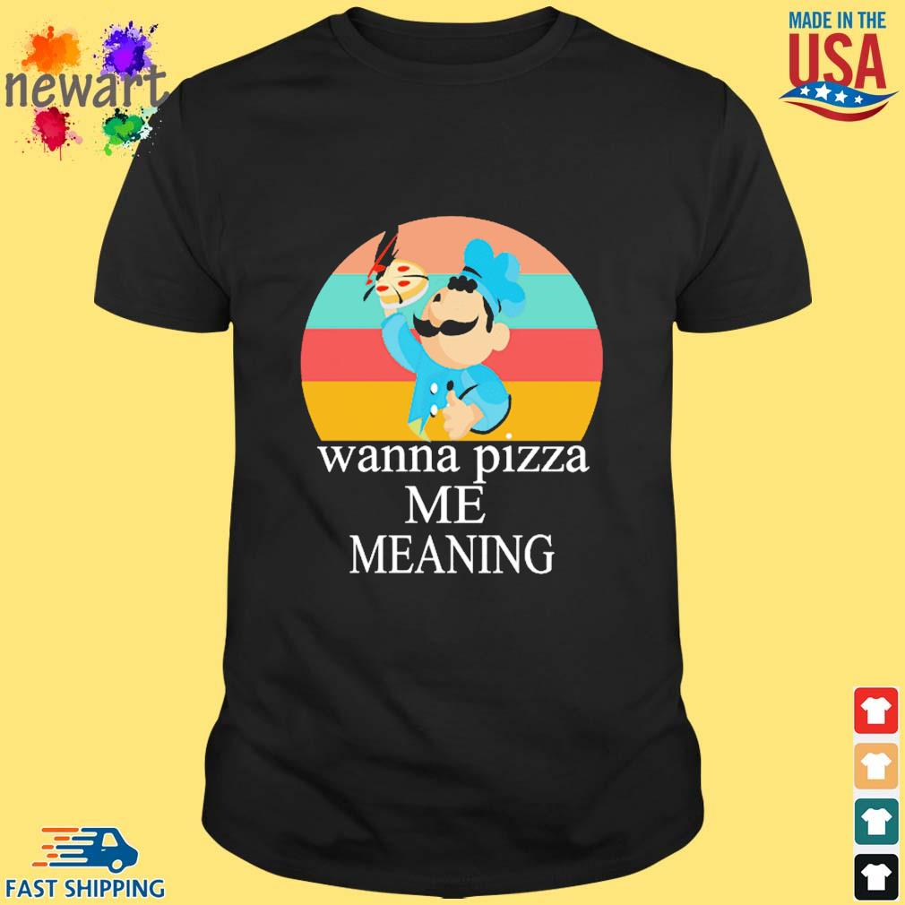 Wanna pizza me meaning vintage shirt