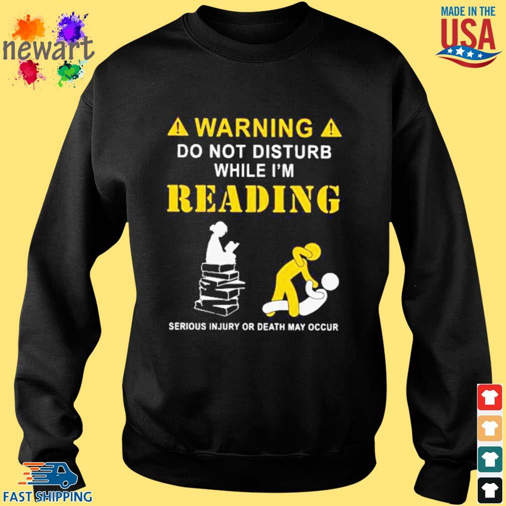 Warning do not disturb while I'm Reading Serious Injury or death May Occur Shirt Sweater den