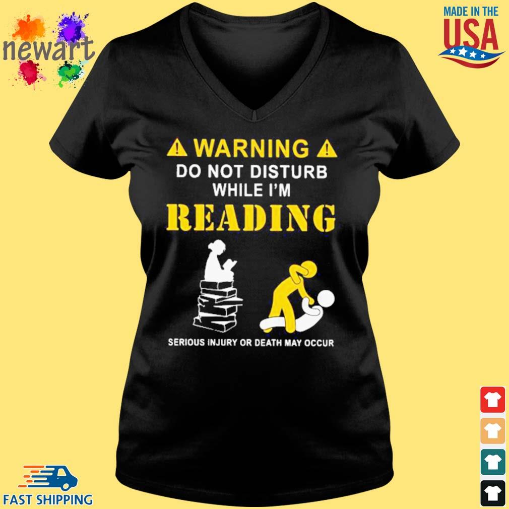 Warning do not disturb while I'm Reading Serious Injury or death May Occur Shirt Vneck den