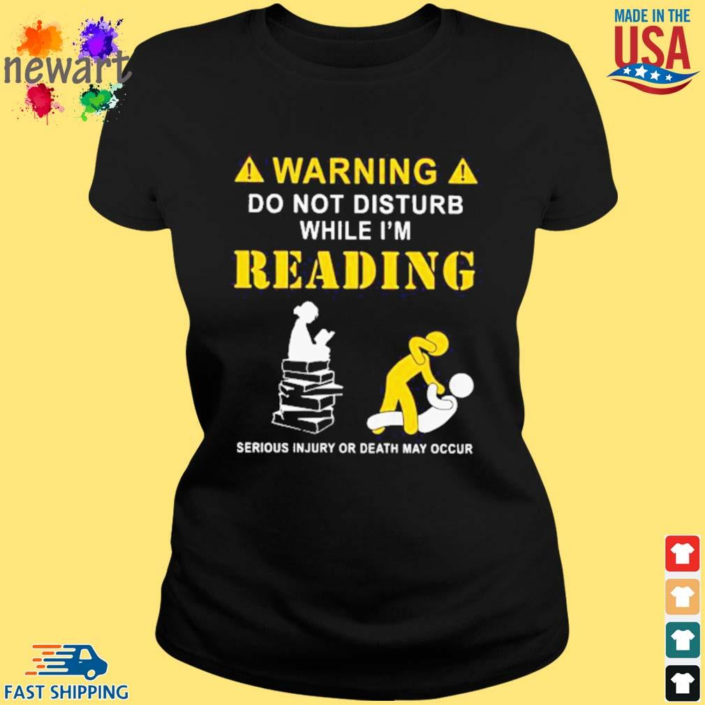 Warning do not disturb while I'm Reading Serious Injury or death May Occur Shirt ladies den