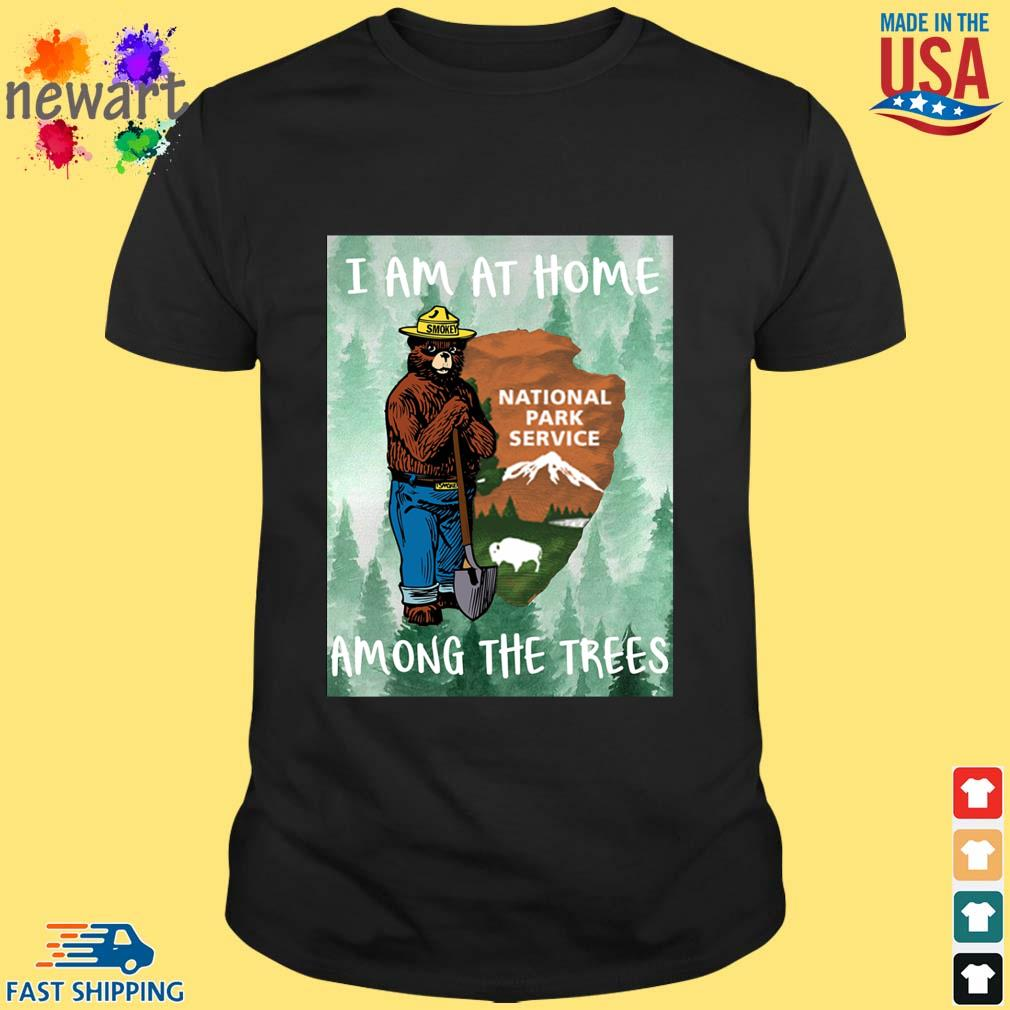Bear I am at home national park service among the trees shirt