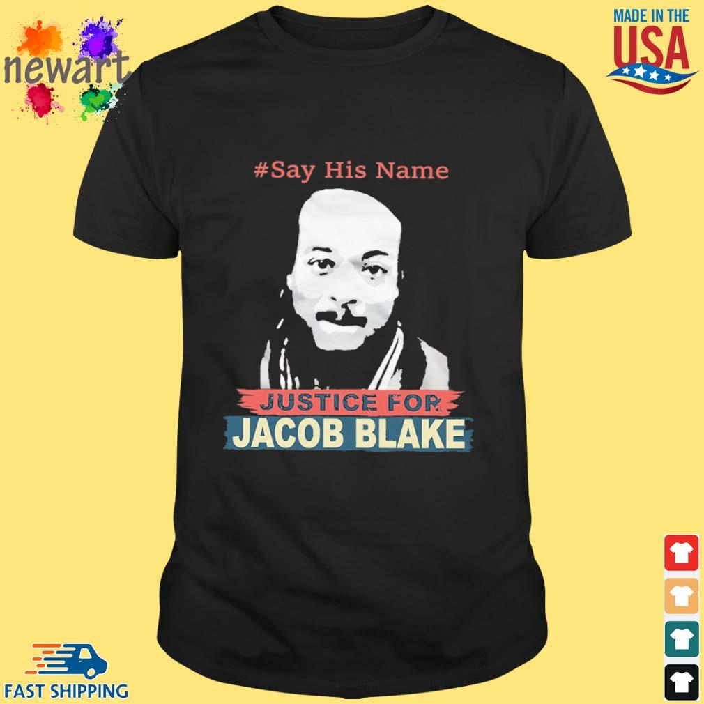 #Say his name Justice for Jacob Blake shirt