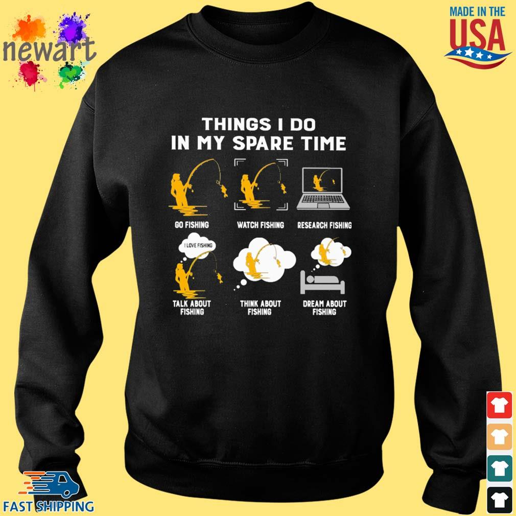 Things i do in my spare time go fishing with fishing research fishing talk about fishing think about fishing dream about fishing s Sweater den