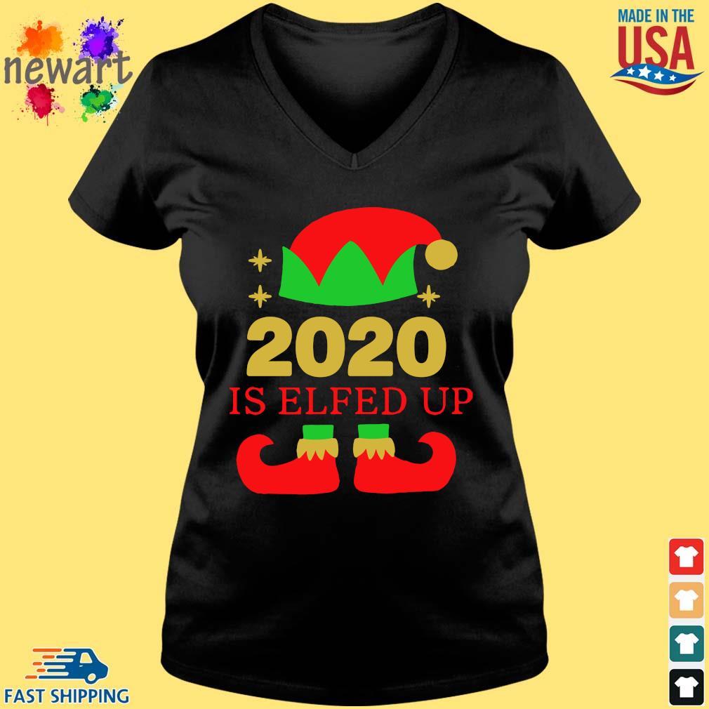 2020 is Elfed up Christmas sweater Vneck den