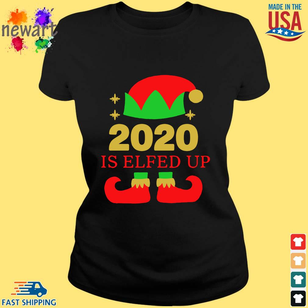 2020 is Elfed up Christmas sweater ladies den