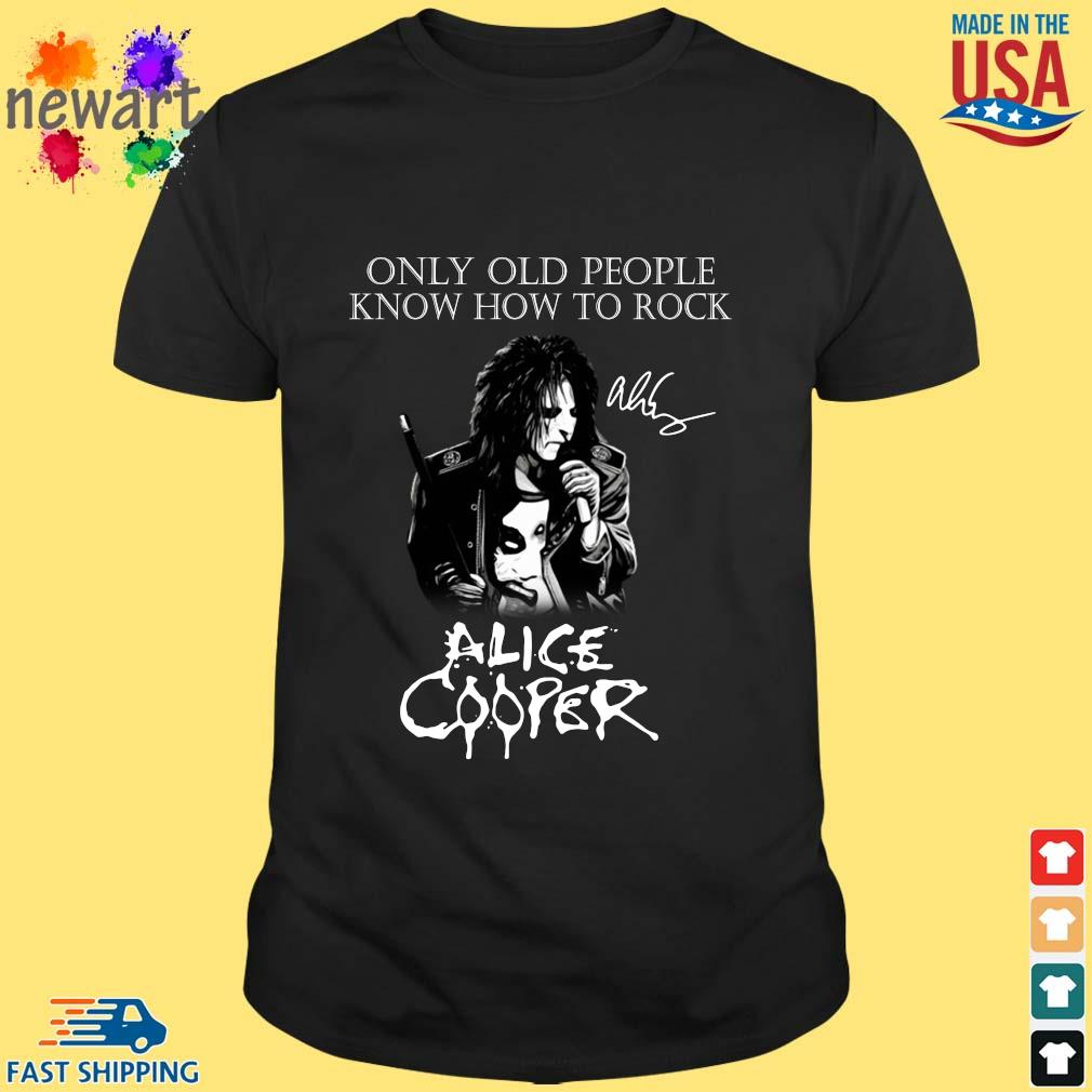 Alice Cooper only old people know how to rock signature shirt