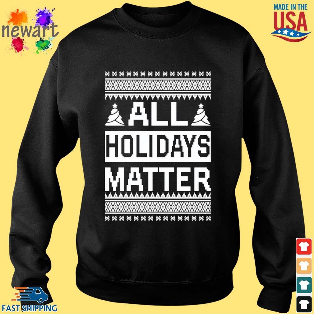 All holidays matter Christmas sweater Sweater den