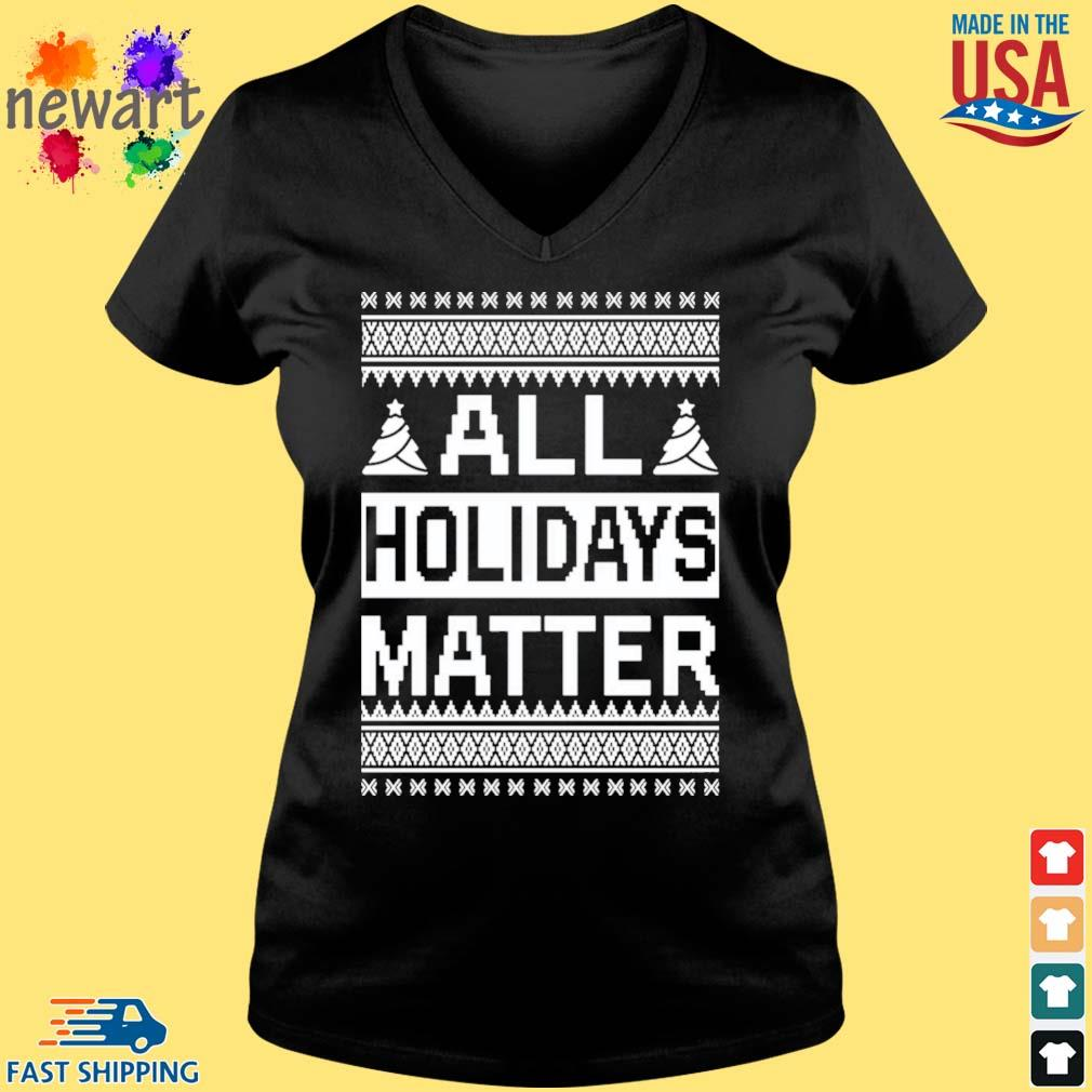 All holidays matter Christmas sweater Vneck den