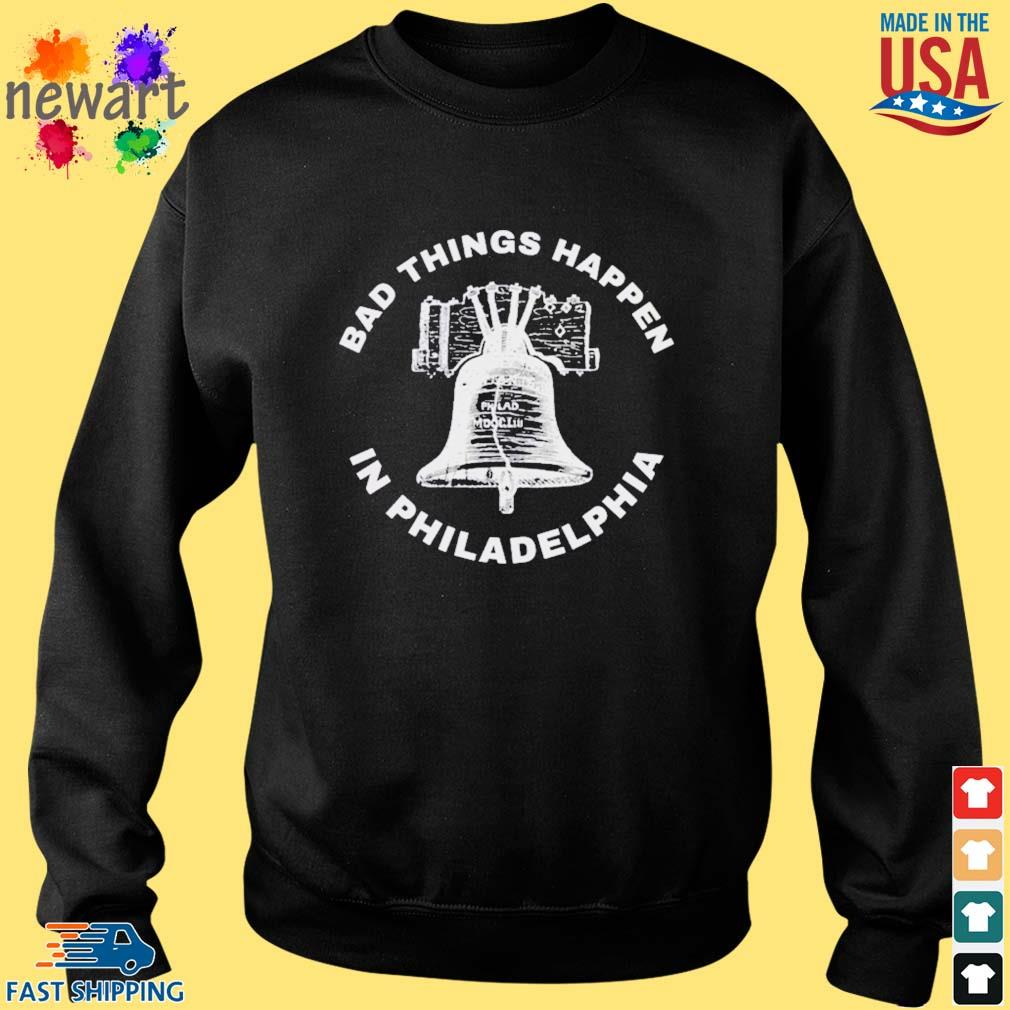 Bell Bad things happen in Philadelphia Shirt Sweater den