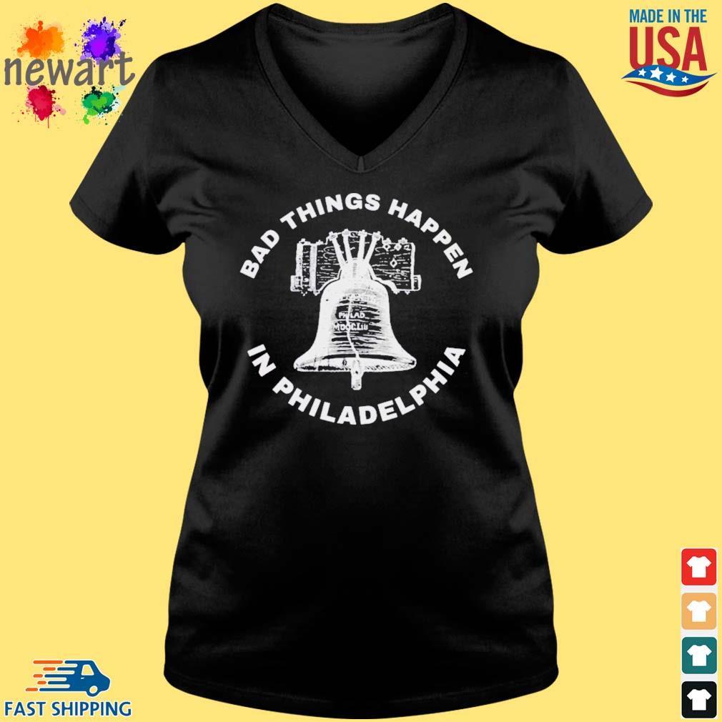 Bell Bad things happen in Philadelphia Shirt Vneck den