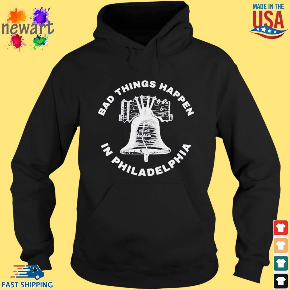 Bell Bad things happen in Philadelphia Shirt hoodie den