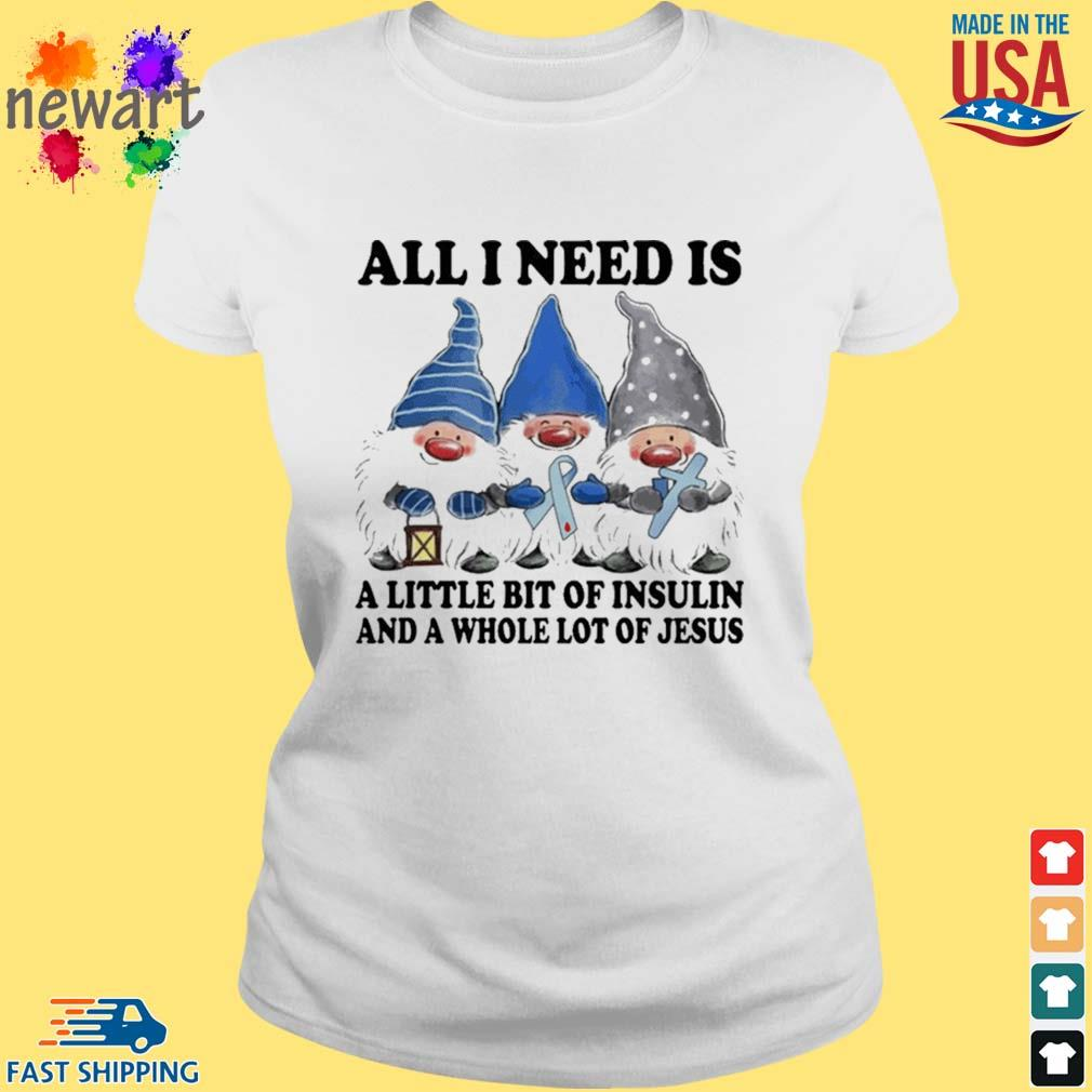 Gnomes All I Need Is A Little Bit Of Insulin Shirt ladies trang