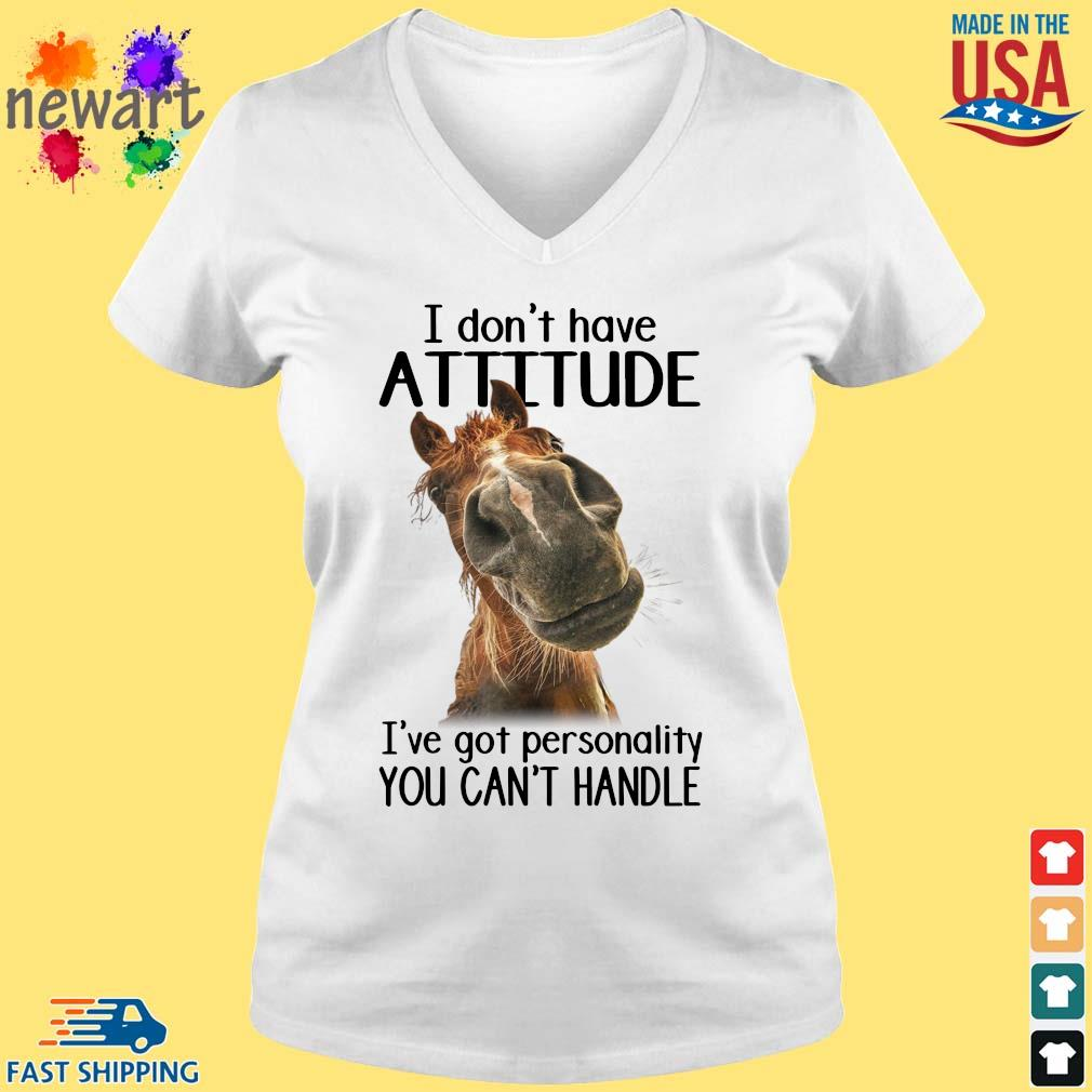 Horse I don't have attitude I've got a personality you can't handle s vneck trang