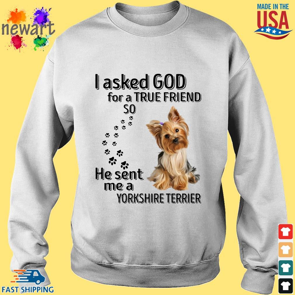 I asked god for a true friend so he sent me a Yorkshire terrier s Sweater trang