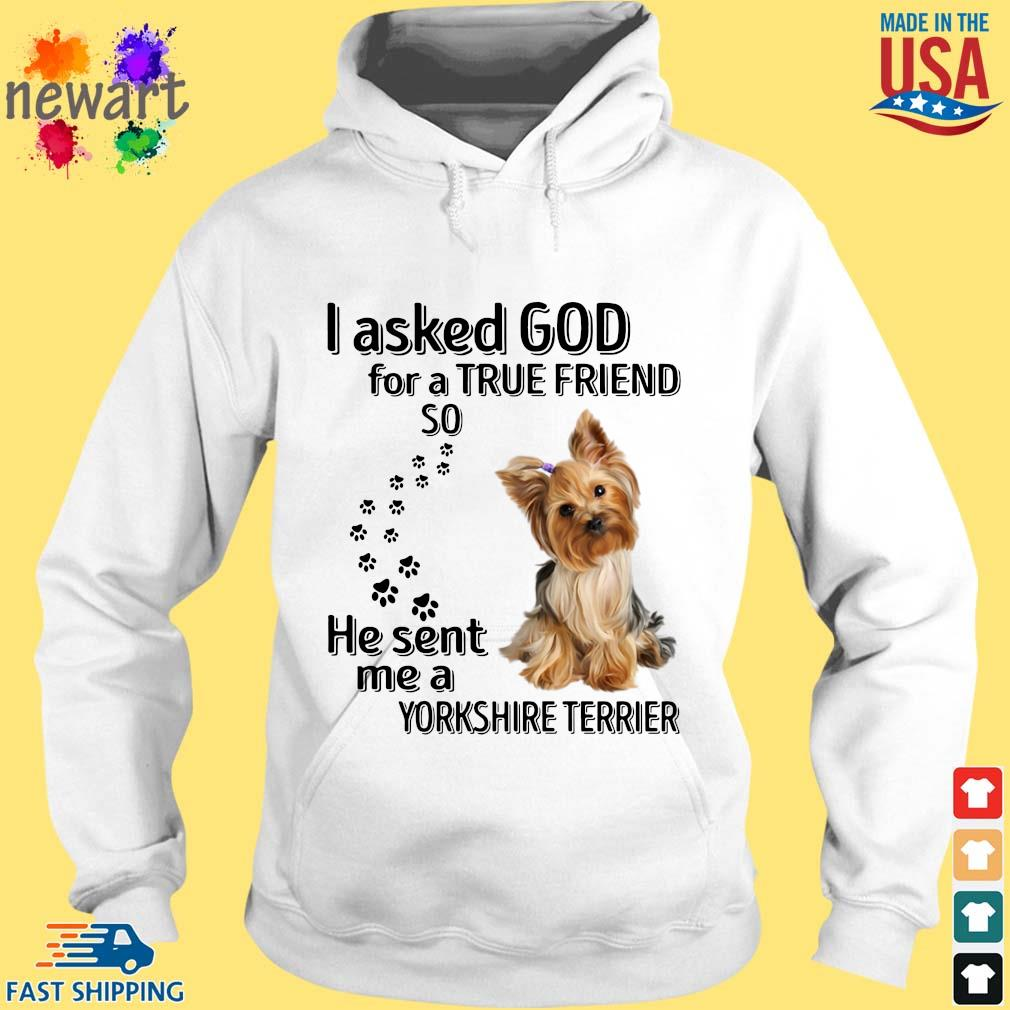 I asked god for a true friend so he sent me a Yorkshire terrier s hoodie trang