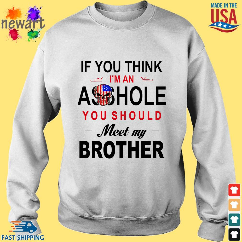 If you think I'm an ass hole you should meet my brother s Sweater trang