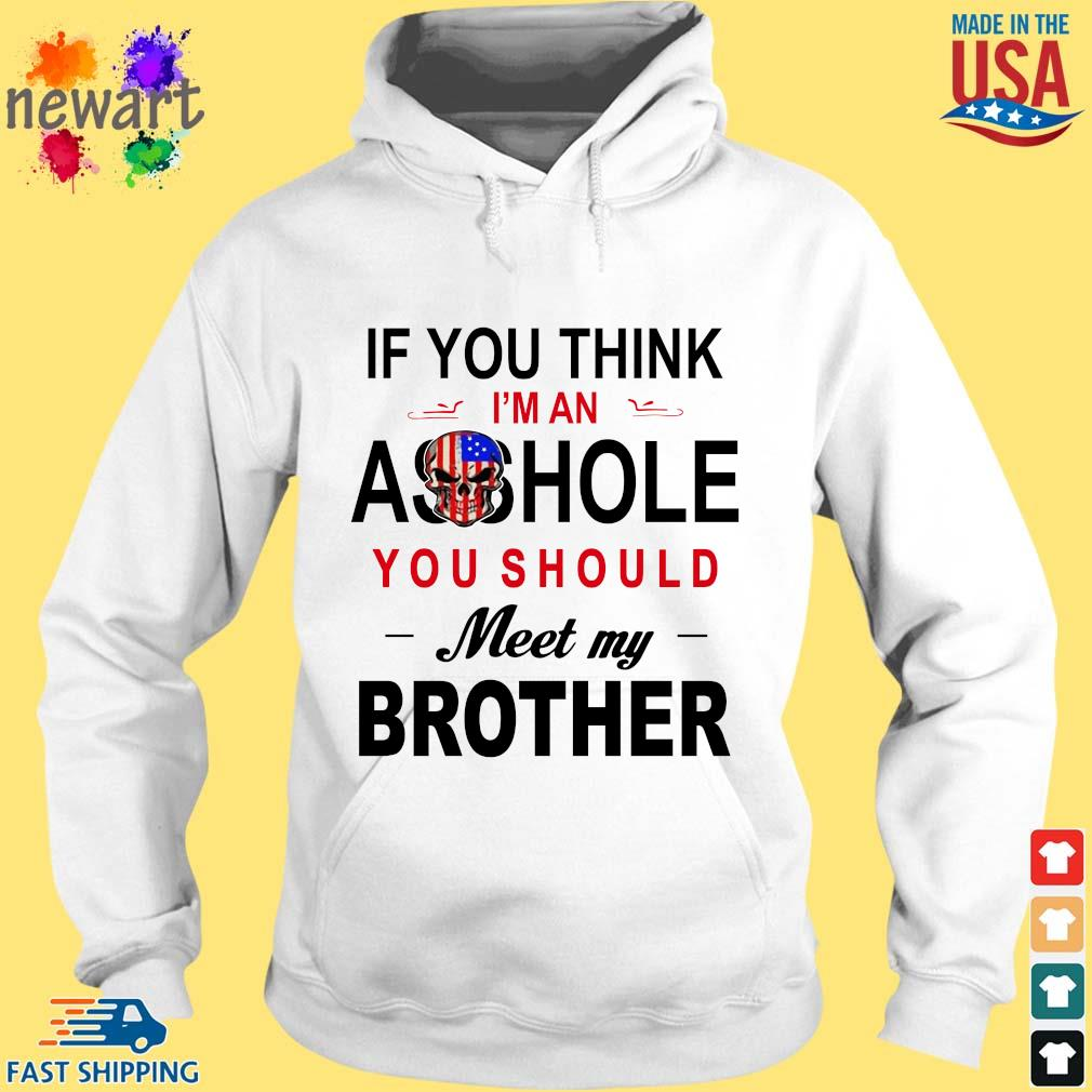 If you think I'm an ass hole you should meet my brother s hoodie trang