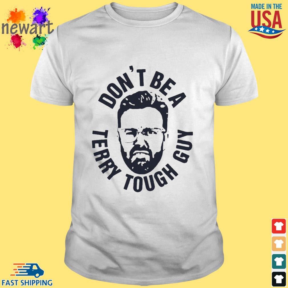 Peter Moylan Don't Be A Terry Tough Guy Shirt
