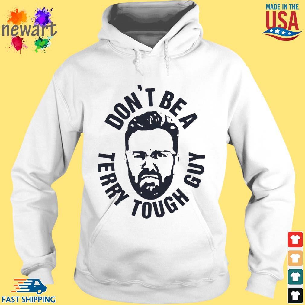 Peter Moylan Don't Be A Terry Tough Guy Shirt hoodie trang