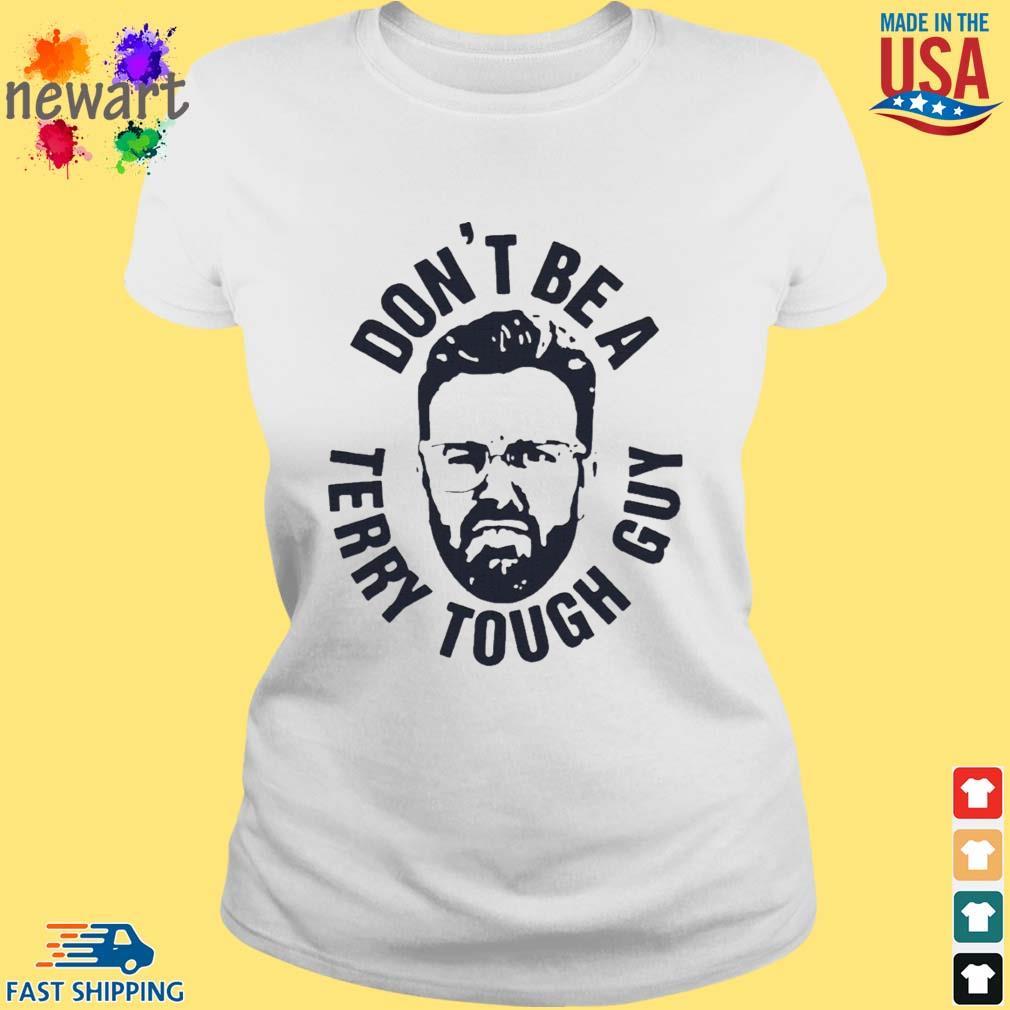 Peter Moylan Don't Be A Terry Tough Guy Shirt ladies trang