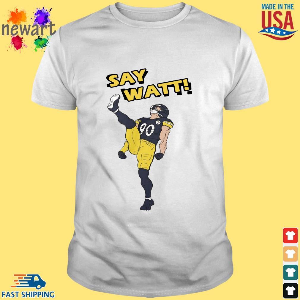 Pittsburgh Steelers Say Watt shirt