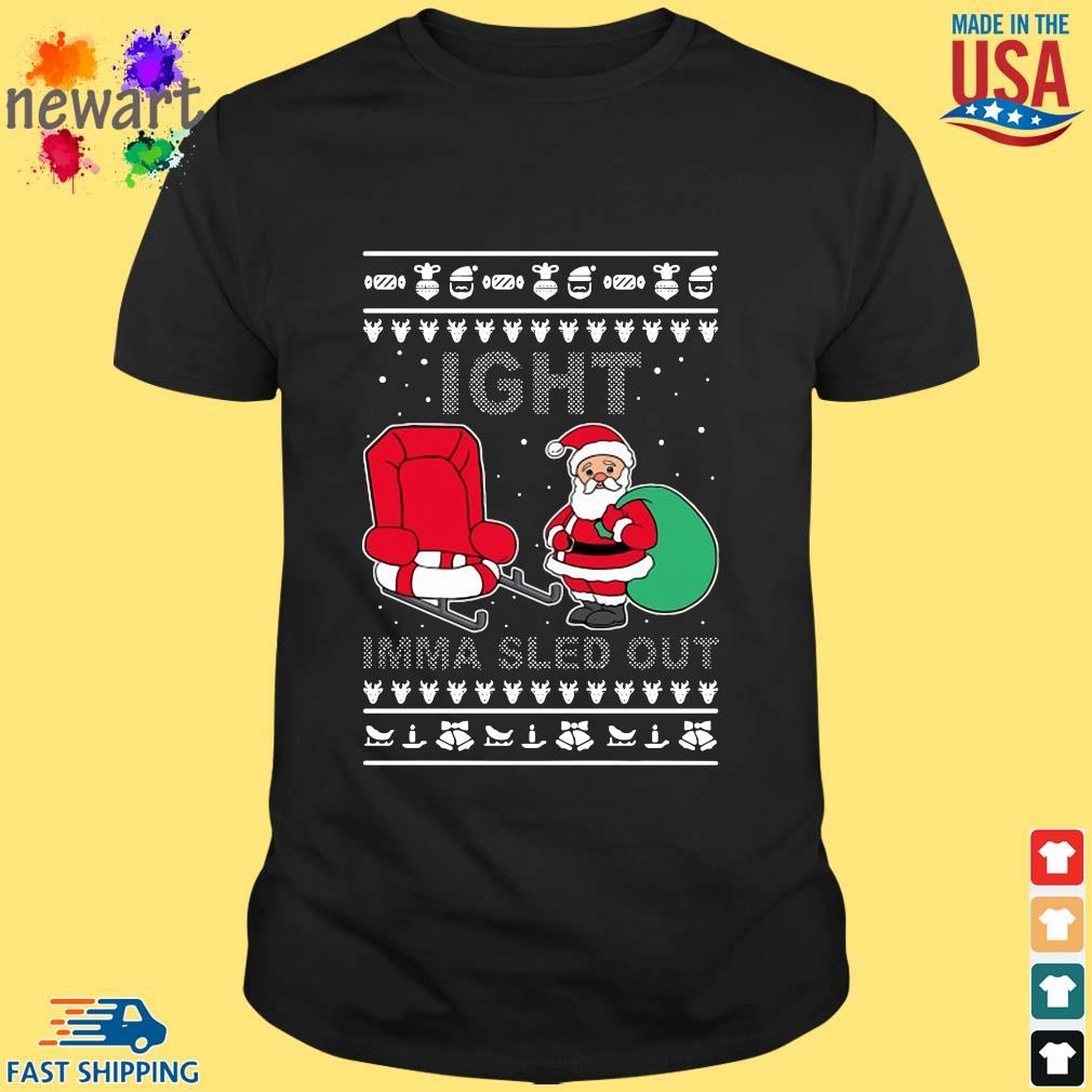Santa Claus Ight Imma Sled Out Christmas Sweatshirt