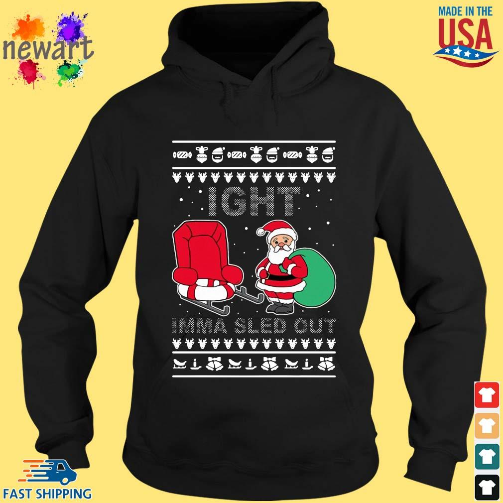 Santa Claus Ight Imma Sled Out Christmas Sweats hoodie den
