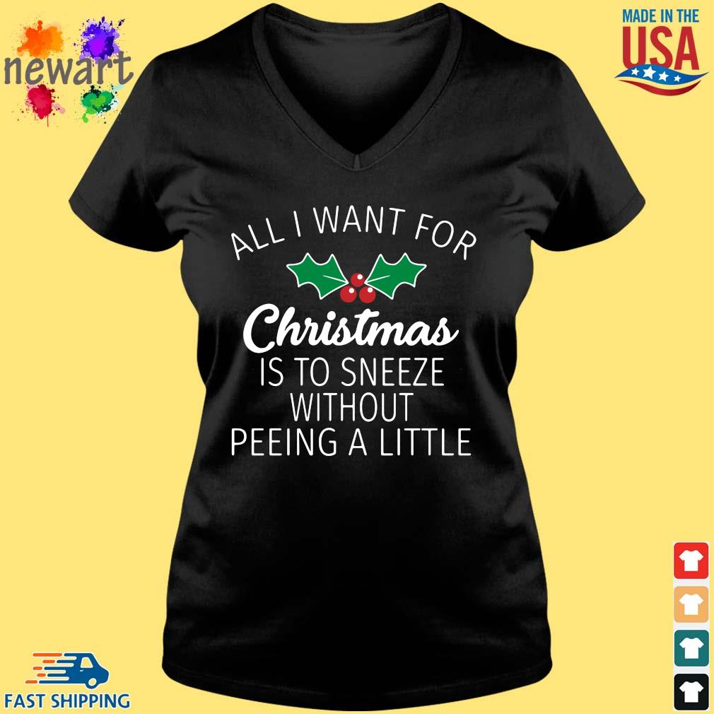 All I want for Christmas is to sneeze without peeing a little Christmas sweater Vneck den