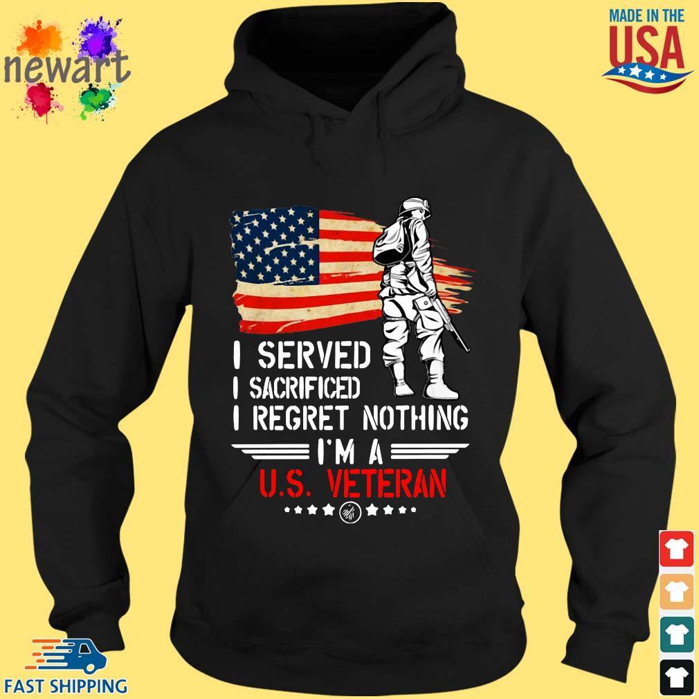 American flag I served I sacrificed I regret nothing I'm a US Veteran s hoodie den